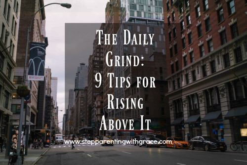 9 Tips for Rising Above the Stepparenting Daily Grind by Gayla Grace