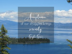 Acceptance of our struggles bring serenity. Gayla Grace
