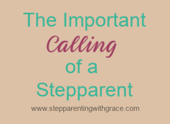 The Important Calling of a Stepparent by Gayla Grace