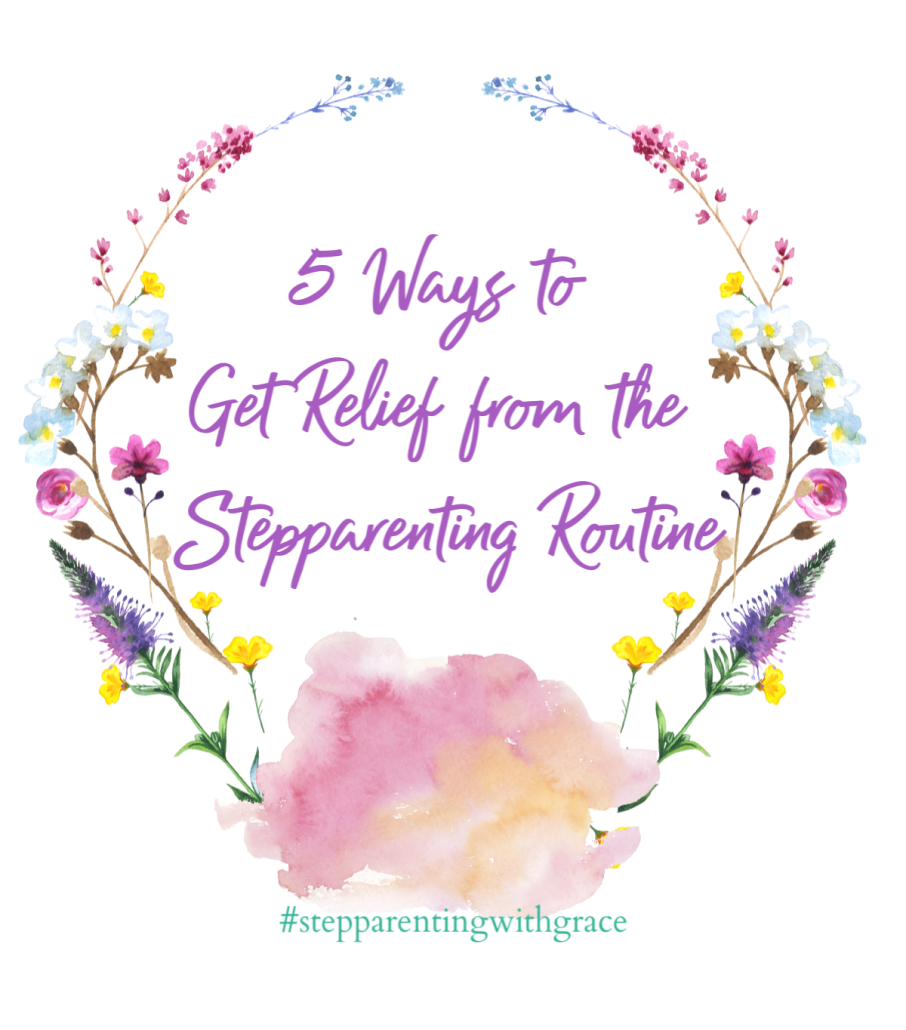 5 Easy Ways to Get Relief from the Stepparenting Routine by Gayla Grace at Stepparenting with Grace