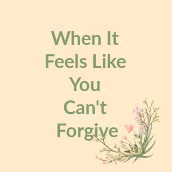 Wehn It Feels Like You Can't Forgive by Gayla Grace